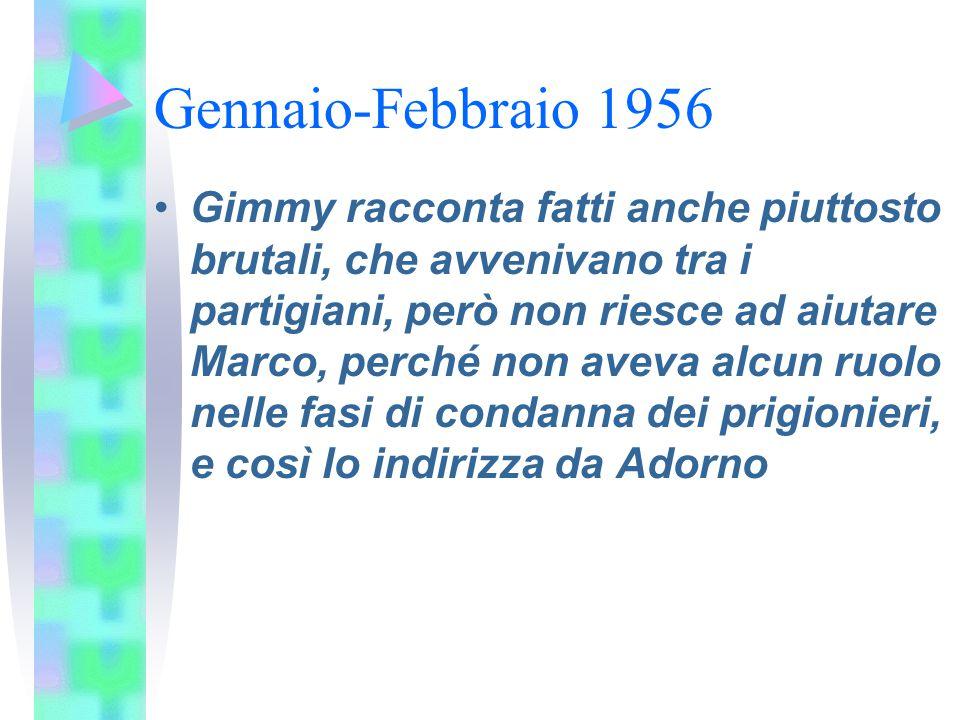 Gennaio-Febbraio 1956 Gimmy racconta fatti anche piuttosto brutali, che avvenivano tra i partigiani, però non riesce ad aiutare Marco, perché non avev