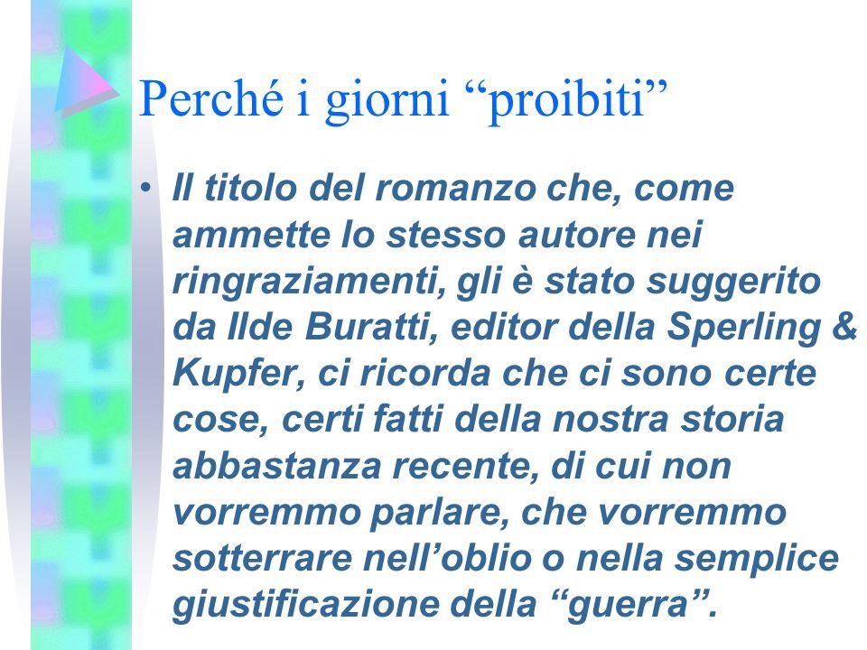 """Perché i giorni """"proibiti"""" Il titolo del romanzo che, come ammette lo stesso autore nei ringraziamenti, gli è stato suggerito da Ilde Buratti, editor"""