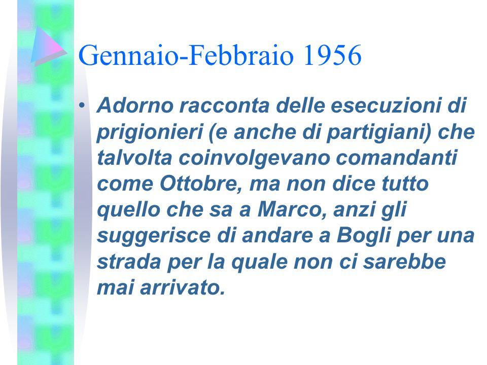 Gennaio-Febbraio 1956 Adorno racconta delle esecuzioni di prigionieri (e anche di partigiani) che talvolta coinvolgevano comandanti come Ottobre, ma n
