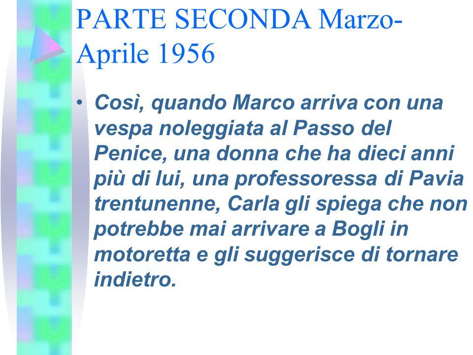 PARTE SECONDA Marzo- Aprile 1956 Così, quando Marco arriva con una vespa noleggiata al Passo del Penice, una donna che ha dieci anni più di lui, una p