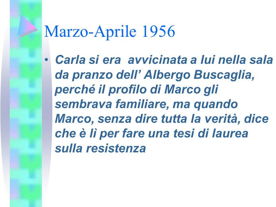 Marzo-Aprile 1956 Carla si era avvicinata a lui nella sala da pranzo dell' Albergo Buscaglia, perché il profilo di Marco gli sembrava familiare, ma qu