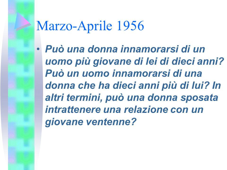 Marzo-Aprile 1956 Può una donna innamorarsi di un uomo più giovane di lei di dieci anni? Può un uomo innamorarsi di una donna che ha dieci anni più di