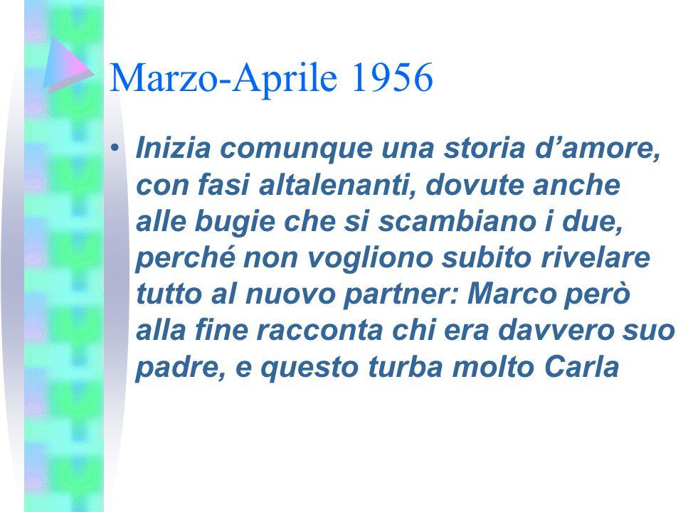Marzo-Aprile 1956 Inizia comunque una storia d'amore, con fasi altalenanti, dovute anche alle bugie che si scambiano i due, perché non vogliono subito
