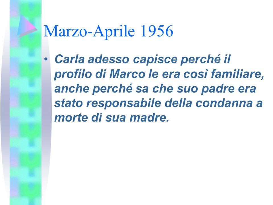 Marzo-Aprile 1956 Carla adesso capisce perché il profilo di Marco le era così familiare, anche perché sa che suo padre era stato responsabile della co