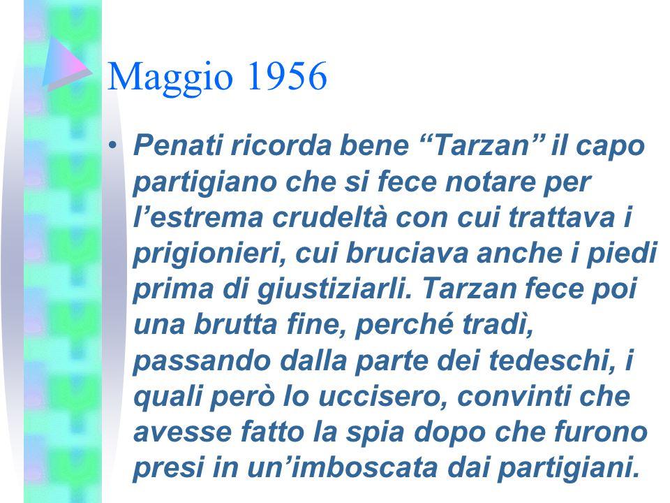 """Maggio 1956 Penati ricorda bene """"Tarzan"""" il capo partigiano che si fece notare per l'estrema crudeltà con cui trattava i prigionieri, cui bruciava anc"""