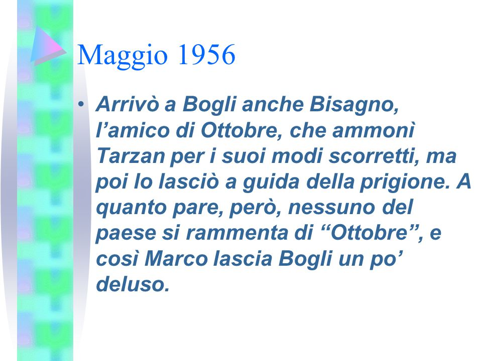 Maggio 1956 Arrivò a Bogli anche Bisagno, l'amico di Ottobre, che ammonì Tarzan per i suoi modi scorretti, ma poi lo lasciò a guida della prigione. A