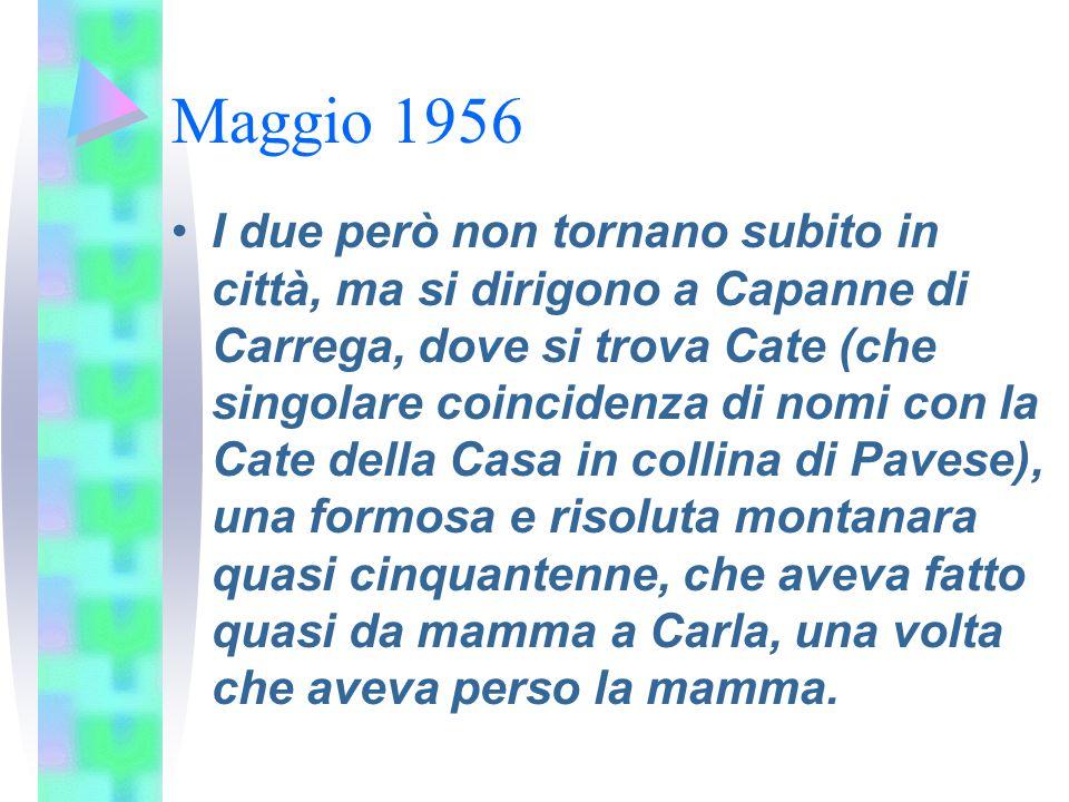 Maggio 1956 I due però non tornano subito in città, ma si dirigono a Capanne di Carrega, dove si trova Cate (che singolare coincidenza di nomi con la