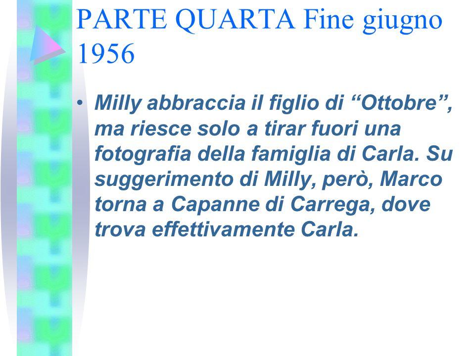 """PARTE QUARTA Fine giugno 1956 Milly abbraccia il figlio di """"Ottobre"""", ma riesce solo a tirar fuori una fotografia della famiglia di Carla. Su suggerim"""