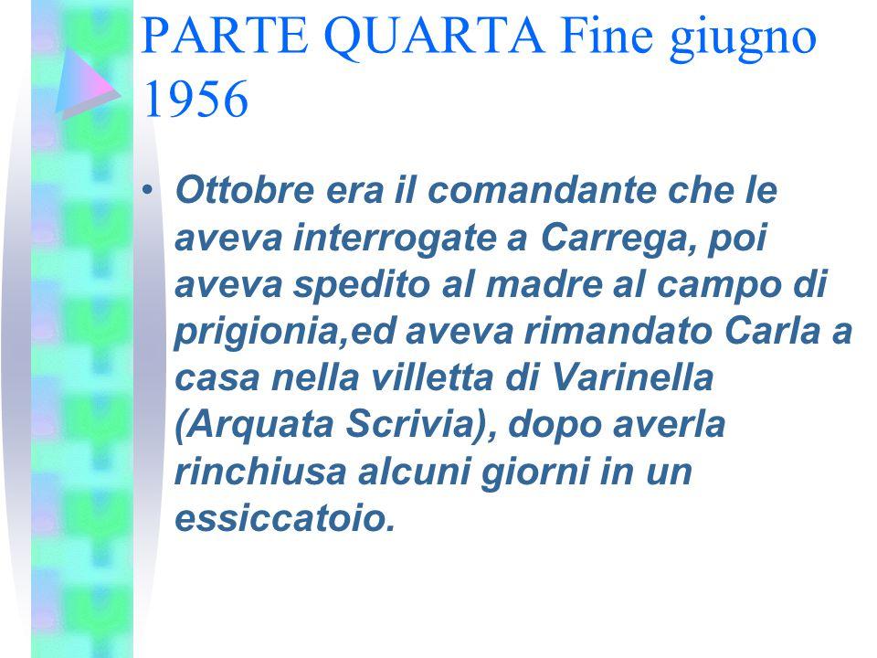PARTE QUARTA Fine giugno 1956 Ottobre era il comandante che le aveva interrogate a Carrega, poi aveva spedito al madre al campo di prigionia,ed aveva