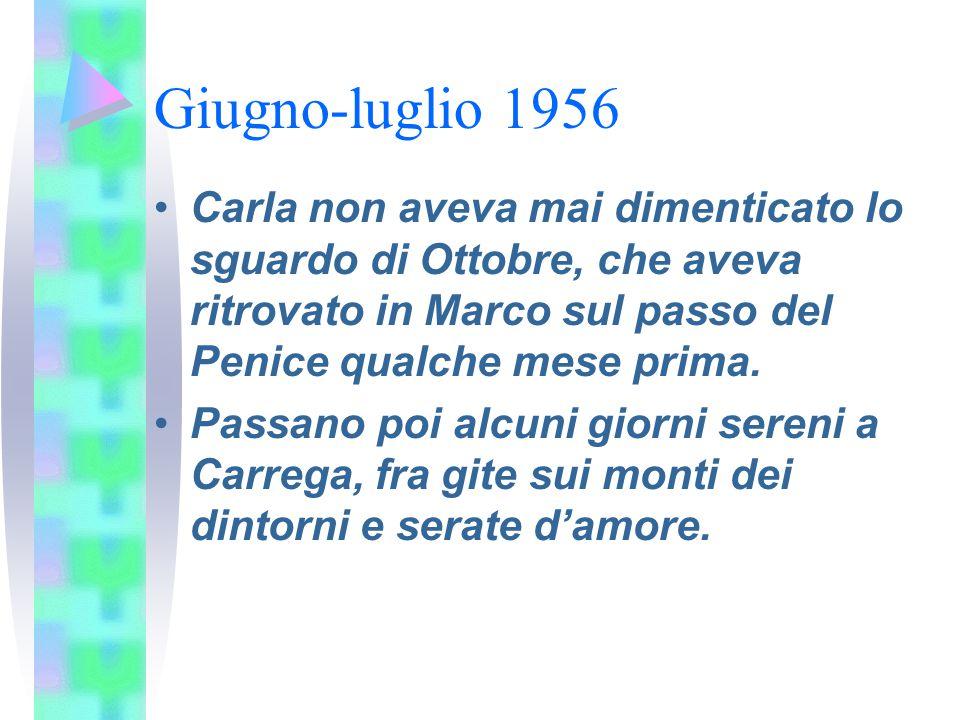Giugno-luglio 1956 Carla non aveva mai dimenticato lo sguardo di Ottobre, che aveva ritrovato in Marco sul passo del Penice qualche mese prima. Passan