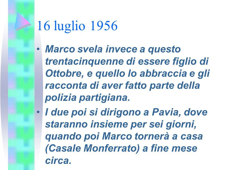 16 luglio 1956 Marco svela invece a questo trentacinquenne di essere figlio di Ottobre, e quello lo abbraccia e gli racconta di aver fatto parte della