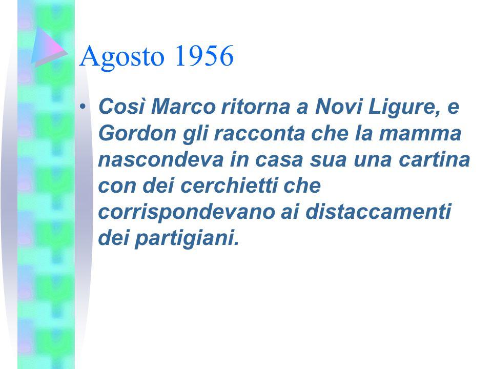 Agosto 1956 Così Marco ritorna a Novi Ligure, e Gordon gli racconta che la mamma nascondeva in casa sua una cartina con dei cerchietti che corrisponde