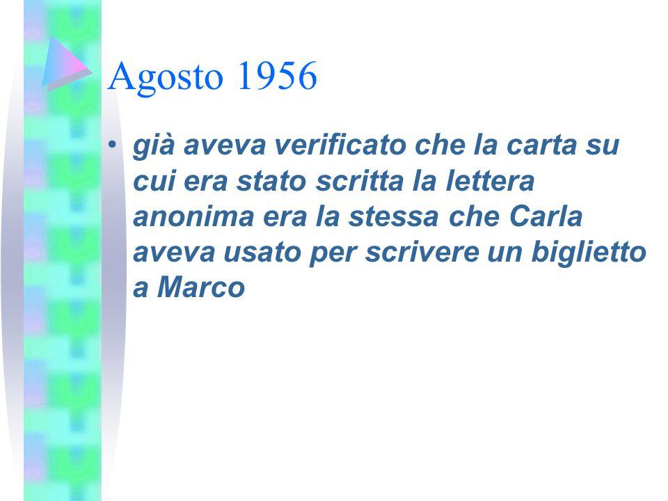 Agosto 1956 già aveva verificato che la carta su cui era stato scritta la lettera anonima era la stessa che Carla aveva usato per scrivere un bigliett
