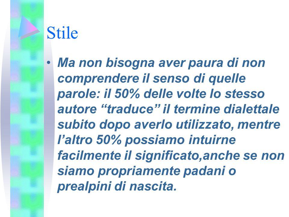 """Stile Ma non bisogna aver paura di non comprendere il senso di quelle parole: il 50% delle volte lo stesso autore """"traduce"""" il termine dialettale subi"""