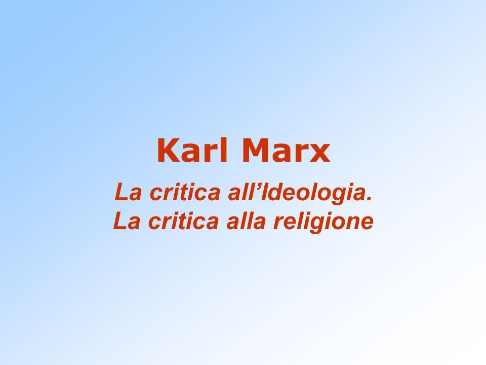 Karl Marx La critica all'Ideologia. La critica alla religione