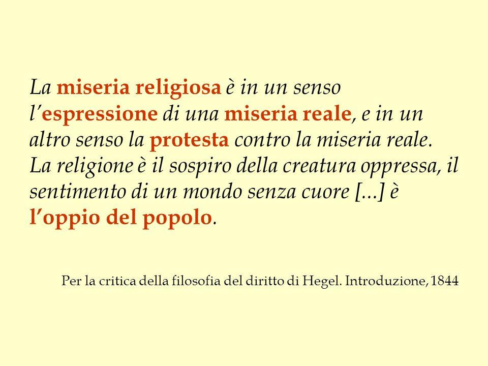 La miseria religiosa è in un senso l' espressione di una miseria reale, e in un altro senso la protesta contro la miseria reale. La religione è il sos