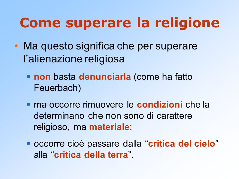 Come superare la religione Ma questo significa che per superare l'alienazione religiosa  non basta denunciarla (come ha fatto Feuerbach)  ma occorre