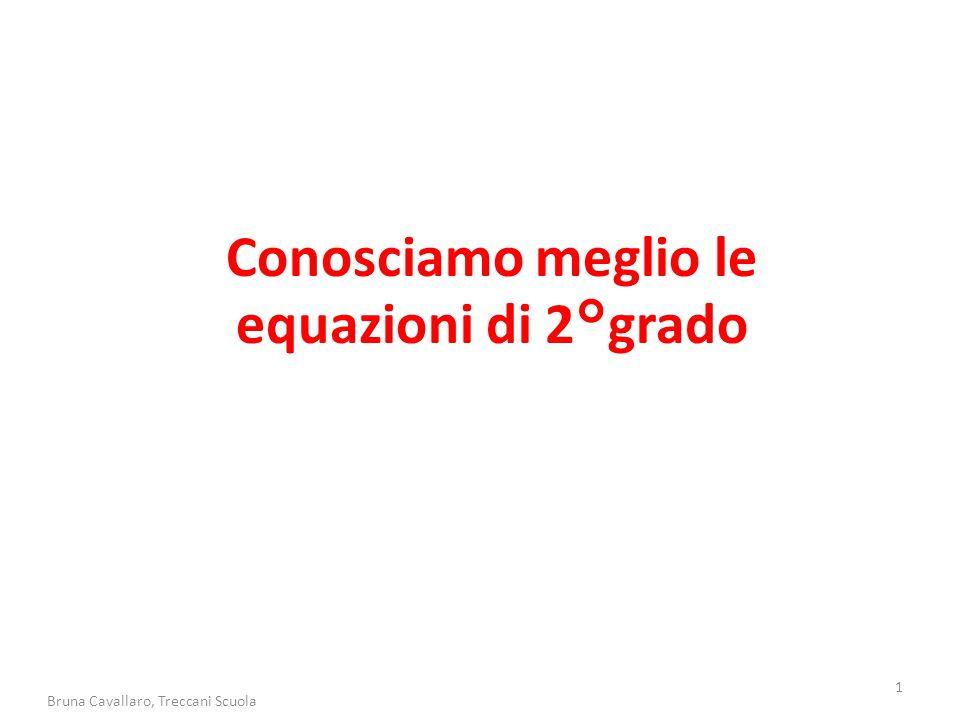 Conosciamo meglio le equazioni di 2°grado 1 Bruna Cavallaro, Treccani Scuola