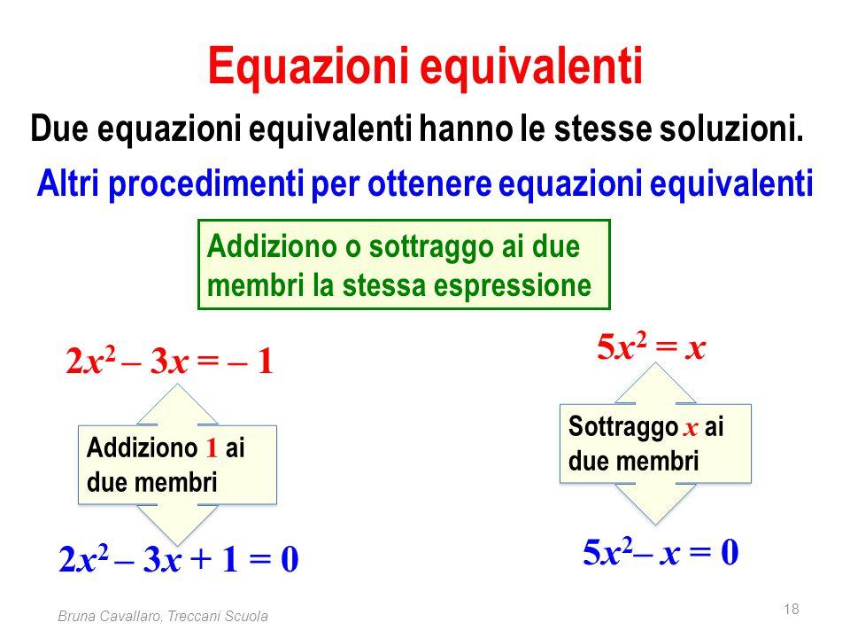 18 Bruna Cavallaro, Treccani Scuola Equazioni equivalenti Due equazioni equivalenti hanno le stesse soluzioni. Altri procedimenti per ottenere equazio