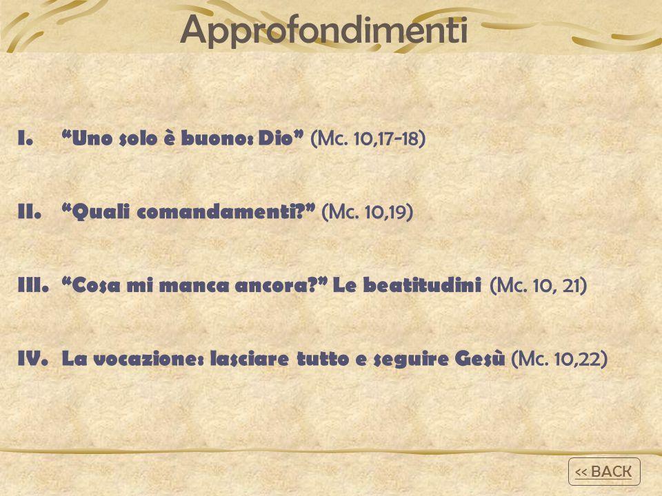 Approfondimenti I. Uno solo è buono: Dio (Mc. 10,17-18) II. Quali comandamenti (Mc.