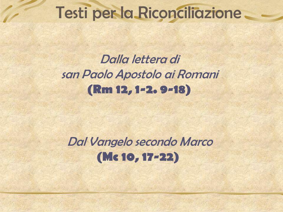 Testi per la Riconciliazione Dalla lettera di san Paolo Apostolo ai Romani (Rm 12, 1-2.