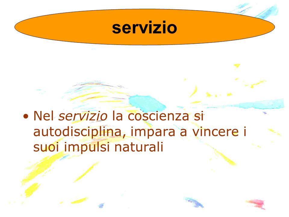 Nel servizio la coscienza si autodisciplina, impara a vincere i suoi impulsi naturali servizio