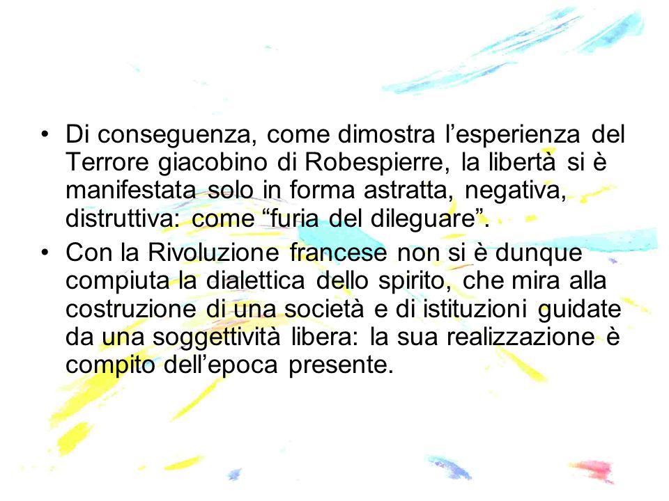 Di conseguenza, come dimostra l'esperienza del Terrore giacobino di Robespierre, la libertà si è manifestata solo in forma astratta, negativa, distrut