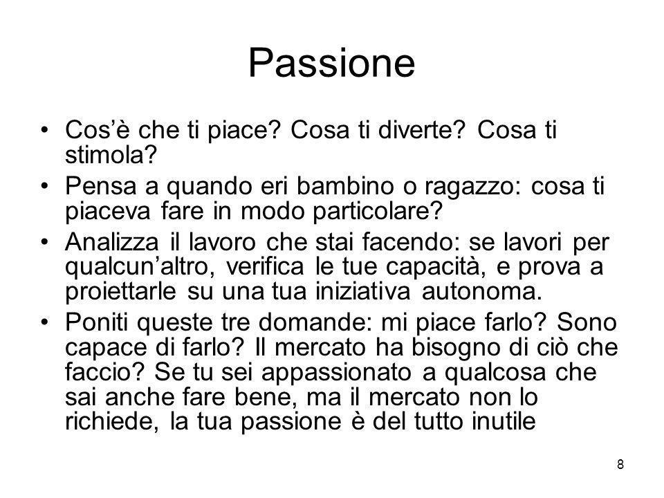 8 Passione Cos'è che ti piace.Cosa ti diverte. Cosa ti stimola.