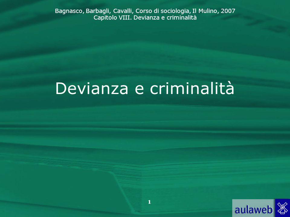 Bagnasco, Barbagli, Cavalli, Corso di sociologia, Il Mulino, 2007 Capitolo VIII. Devianza e criminalità 1 Devianza e criminalità