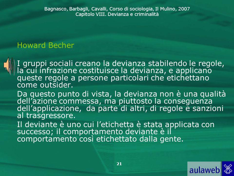 Bagnasco, Barbagli, Cavalli, Corso di sociologia, Il Mulino, 2007 Capitolo VIII. Devianza e criminalità 21 Howard Becher I gruppi sociali creano la de