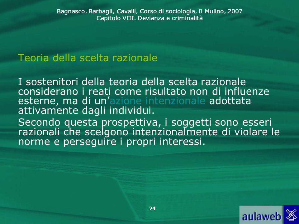 Bagnasco, Barbagli, Cavalli, Corso di sociologia, Il Mulino, 2007 Capitolo VIII. Devianza e criminalità 24 Teoria della scelta razionale I sostenitori