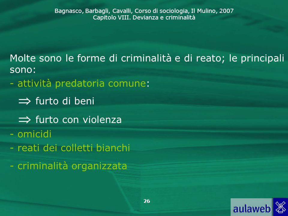 Bagnasco, Barbagli, Cavalli, Corso di sociologia, Il Mulino, 2007 Capitolo VIII. Devianza e criminalità 26 Molte sono le forme di criminalità e di rea