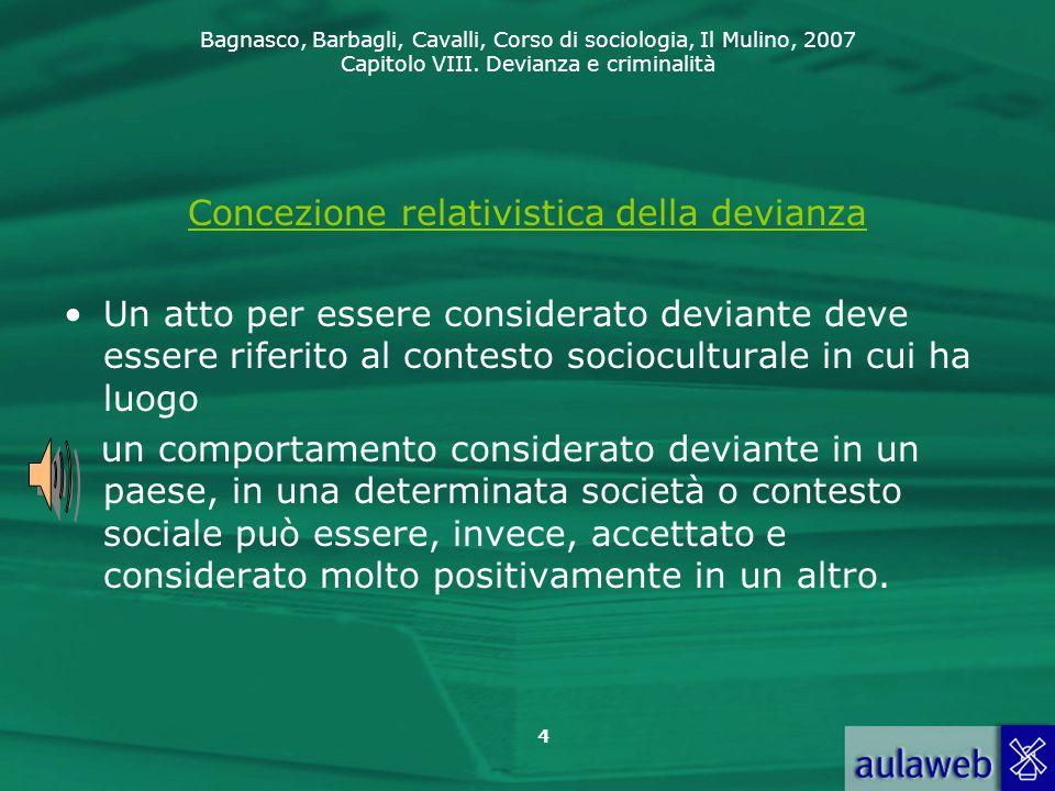 Bagnasco, Barbagli, Cavalli, Corso di sociologia, Il Mulino, 2007 Capitolo VIII. Devianza e criminalità 4 Concezione relativistica della devianza Un a