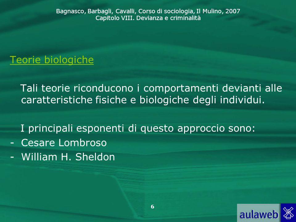 Bagnasco, Barbagli, Cavalli, Corso di sociologia, Il Mulino, 2007 Capitolo VIII. Devianza e criminalità 6 Teorie biologiche Tali teorie riconducono i
