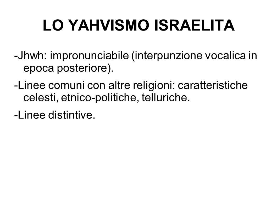 LO YAHVISMO ISRAELITA -Jhwh: impronunciabile (interpunzione vocalica in epoca posteriore). -Linee comuni con altre religioni: caratteristiche celesti,