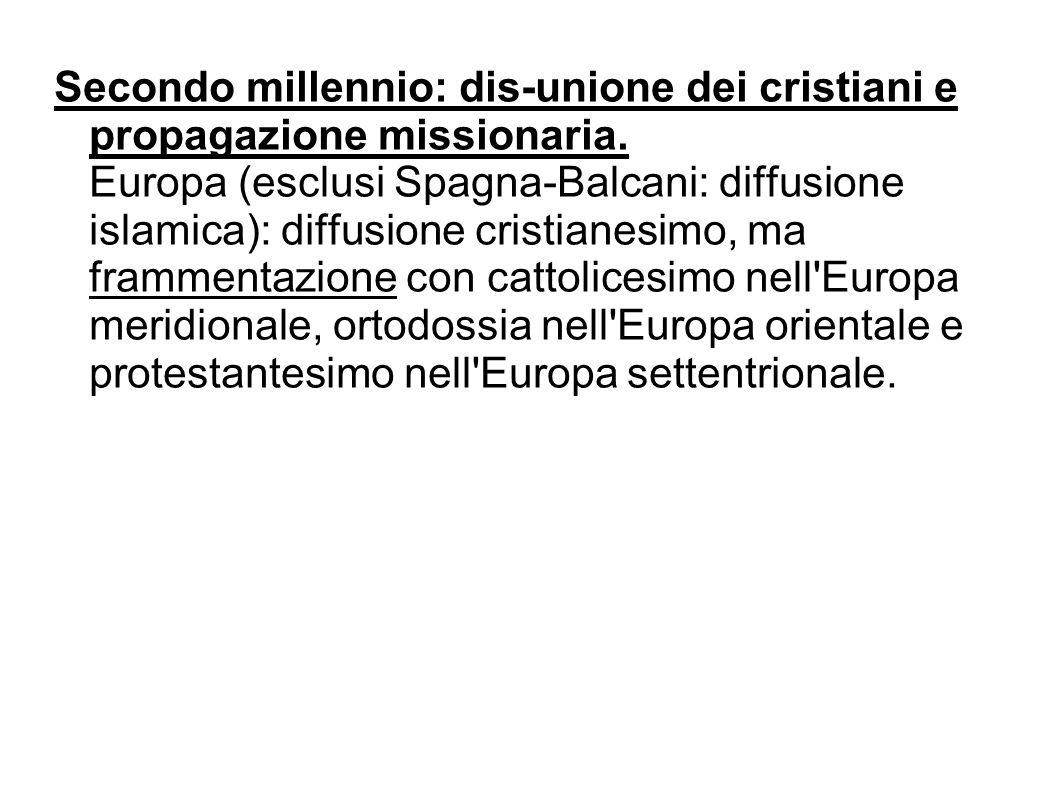 Secondo millennio: dis-unione dei cristiani e propagazione missionaria. Europa (esclusi Spagna-Balcani: diffusione islamica): diffusione cristianesimo