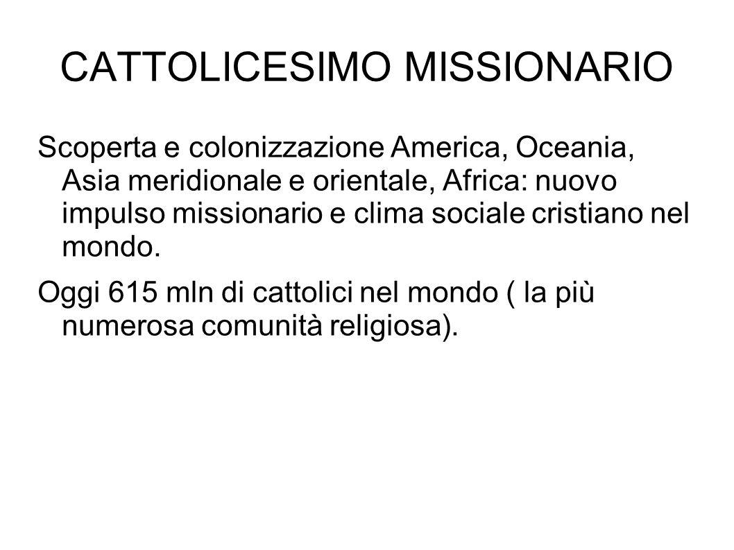 CATTOLICESIMO MISSIONARIO Scoperta e colonizzazione America, Oceania, Asia meridionale e orientale, Africa: nuovo impulso missionario e clima sociale