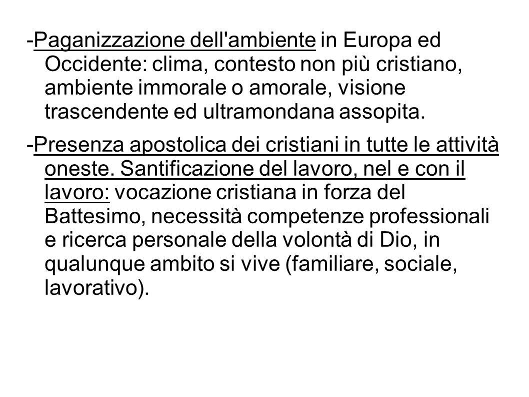 -Paganizzazione dell'ambiente in Europa ed Occidente: clima, contesto non più cristiano, ambiente immorale o amorale, visione trascendente ed ultramon