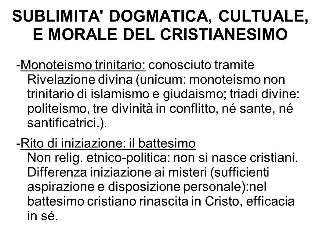 SUBLIMITA' DOGMATICA, CULTUALE, E MORALE DEL CRISTIANESIMO -Monoteismo trinitario: conosciuto tramite Rivelazione divina (unicum: monoteismo non trini