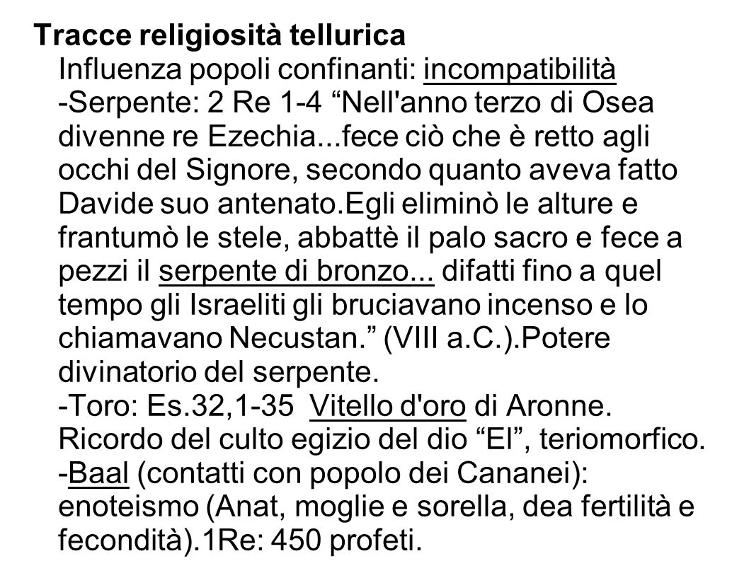 """Tracce religiosità tellurica Influenza popoli confinanti: incompatibilità -Serpente: 2 Re 1-4 """"Nell'anno terzo di Osea divenne re Ezechia...fece ciò c"""