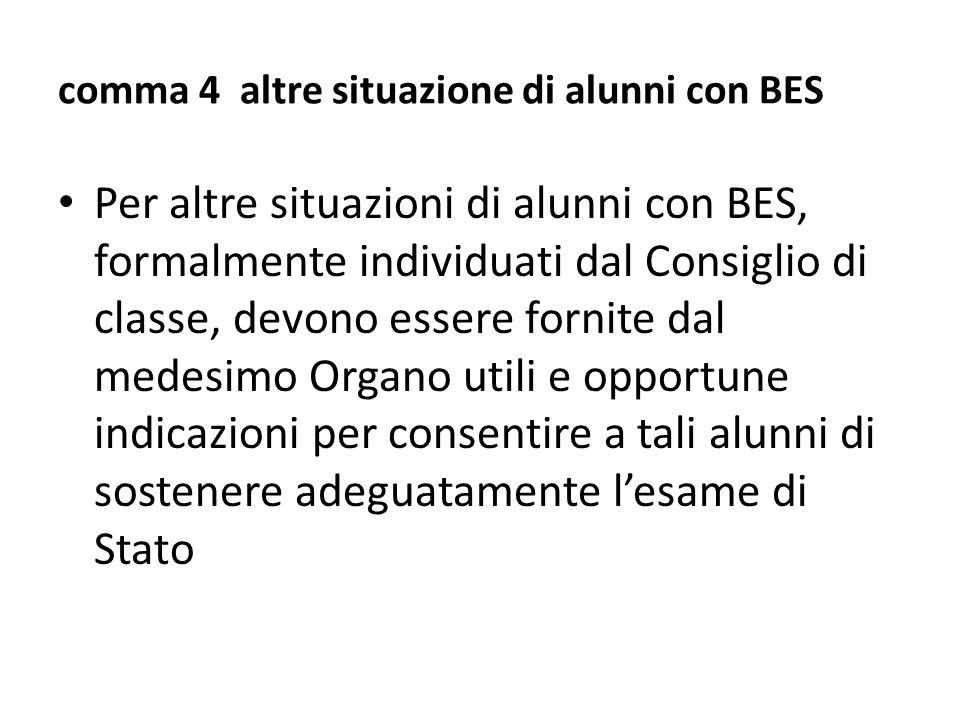 comma 4 altre situazione di alunni con BES Per altre situazioni di alunni con BES, formalmente individuati dal Consiglio di classe, devono essere forn