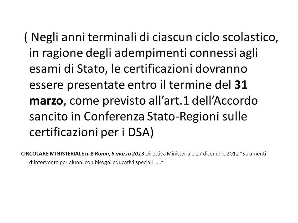 ( Negli anni terminali di ciascun ciclo scolastico, in ragione degli adempimenti connessi agli esami di Stato, le certificazioni dovranno essere prese