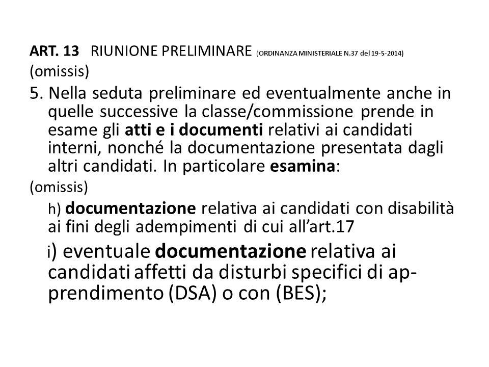 ART. 13 RIUNIONE PRELIMINARE (ORDINANZA MINISTERIALE N.37 del 19-5-2014) (omissis) 5. Nella seduta preliminare ed eventualmente anche in quelle succes