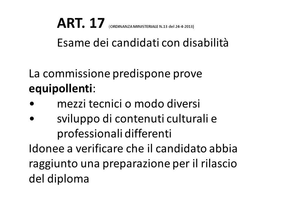 ART. 17 (ORDINANZA MINISTERIALE N.13 del 24-4-2013) Esame dei candidati con disabilità La commissione predispone prove equipollenti: mezzi tecnici o m