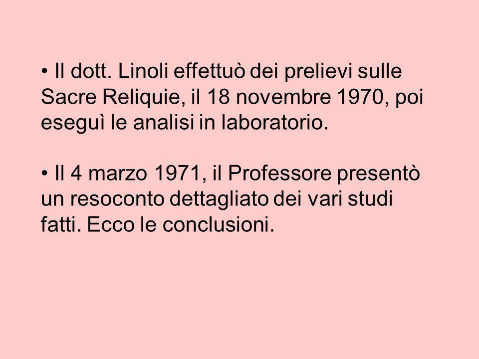 Il dott. Linoli effettuò dei prelievi sulle Sacre Reliquie, il 18 novembre 1970, poi eseguì le analisi in laboratorio. Il 4 marzo 1971, il Professore