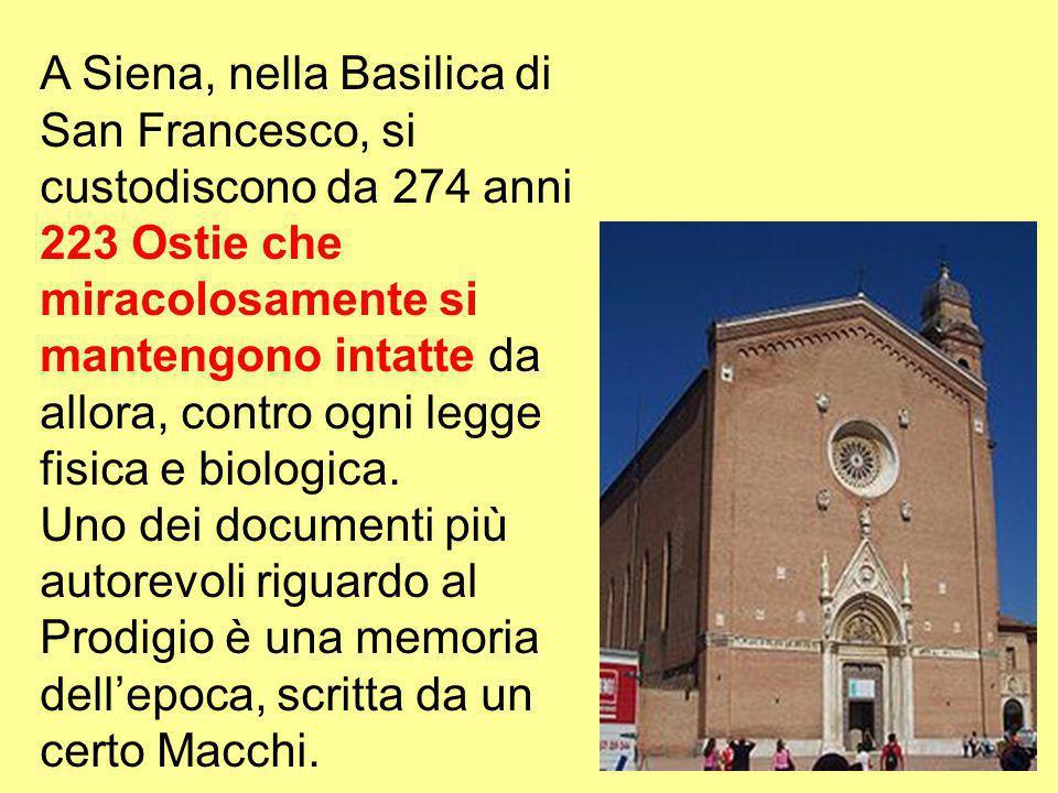 A Siena, nella Basilica di San Francesco, si custodiscono da 274 anni 223 Ostie che miracolosamente si mantengono intatte da allora, contro ogni legge