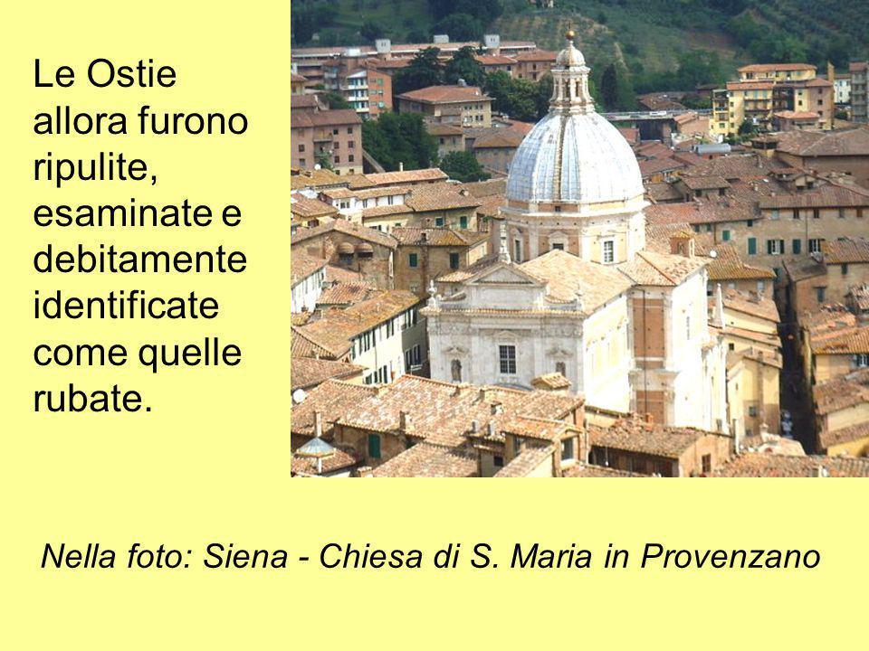 Le Ostie allora furono ripulite, esaminate e debitamente identificate come quelle rubate. Nella foto: Siena - Chiesa di S. Maria in Provenzano