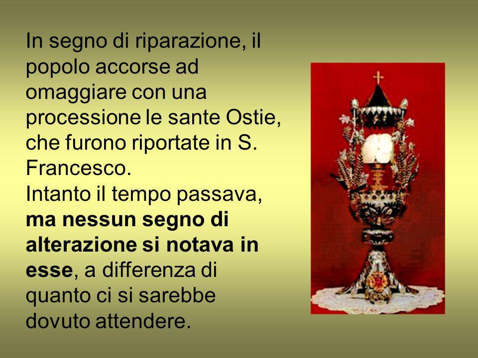 In segno di riparazione, il popolo accorse ad omaggiare con una processione le sante Ostie, che furono riportate in S. Francesco. Intanto il tempo pas