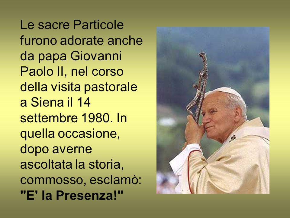 Le sacre Particole furono adorate anche da papa Giovanni Paolo II, nel corso della visita pastorale a Siena il 14 settembre 1980. In quella occasione,