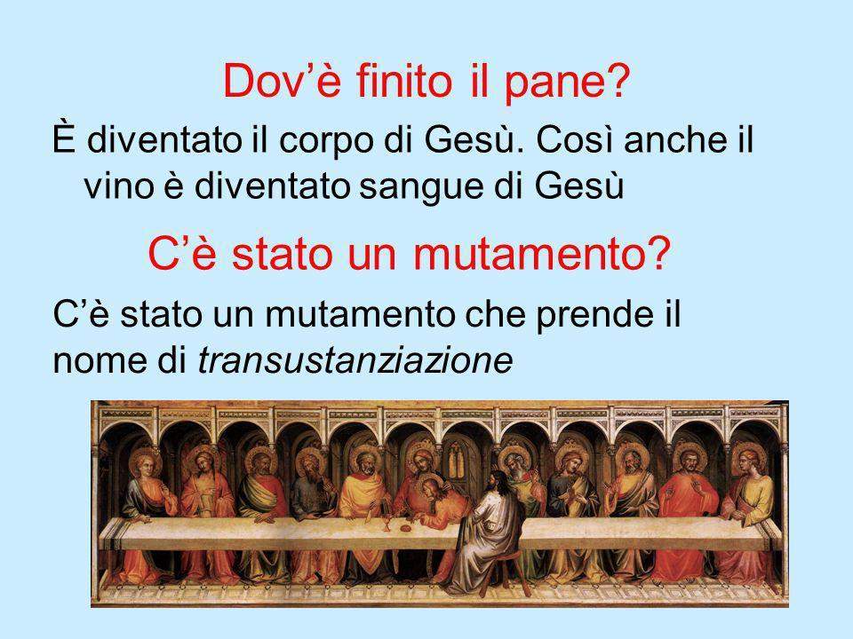 Dov'è finito il pane? È diventato il corpo di Gesù. Così anche il vino è diventato sangue di Gesù C'è stato un mutamento? C'è stato un mutamento che p